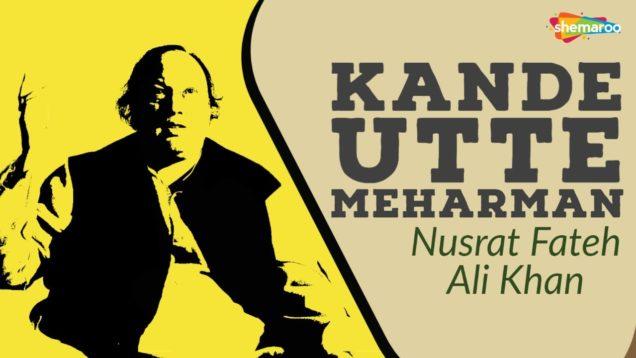 Kande Utte Meharman Punjabi Song by Nusrat Fateh Ali Khan | Best Punjabi Qawwali Songs